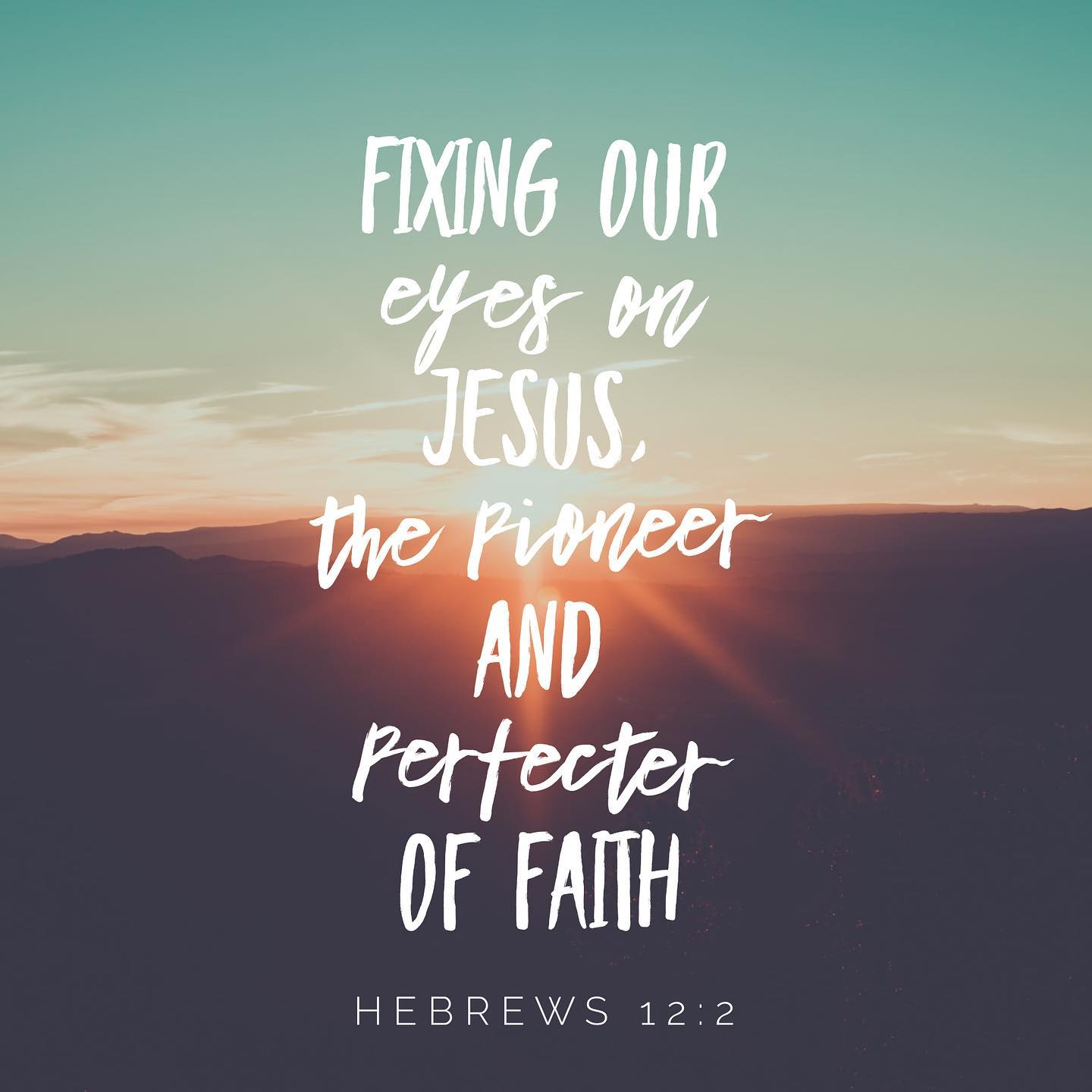Fixing our Eyes on Jesus. The Pioneer and perfecter of faith. Hebrews 12:2